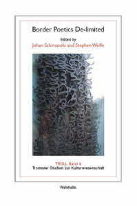 Johan Schimanski and Stephen Wolfe, eds. Border Poetics De-limited. Hannover: Wehrhahn, 2007.