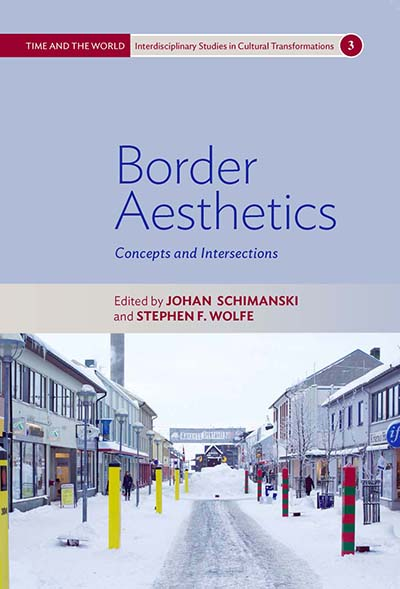 Johan Schimanski and Stephen F. Wolfe, eds. Border Aesthetics: Concepts and Intersections. New York: Berghahn, 2017.