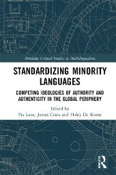 Standardizing Minority Languages: Competing Ideologies of Authority and Authenticity in the Global Periphery front page